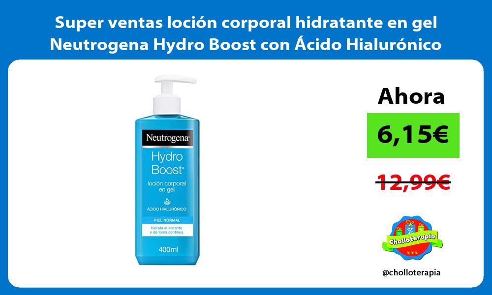 Super ventas locion corporal hidratante en gel Neutrogena Hydro Boost con Acido Hialuronico