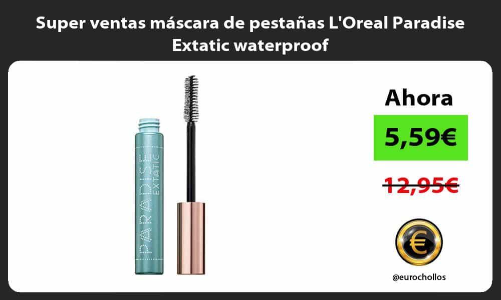 Super ventas mascara de pestanas LOreal Paradise Extatic waterproof