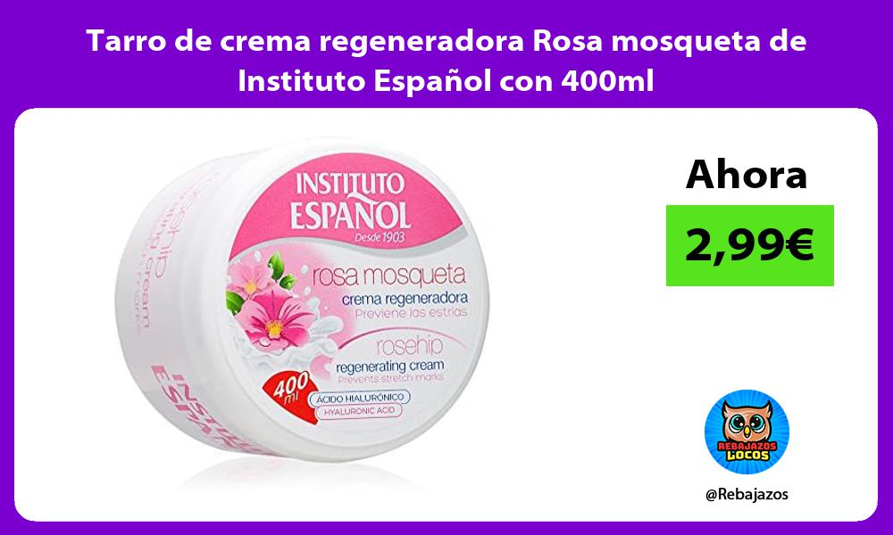 Tarro de crema regeneradora Rosa mosqueta de Instituto Espanol con 400ml