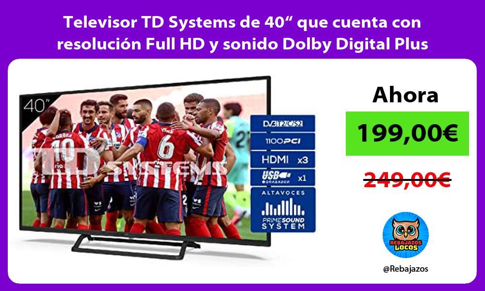 Televisor TD Systems de 40 que cuenta con resolucion Full HD y sonido Dolby Digital Plus