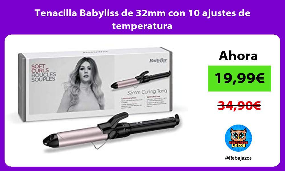 Tenacilla Babyliss de 32mm con 10 ajustes de temperatura