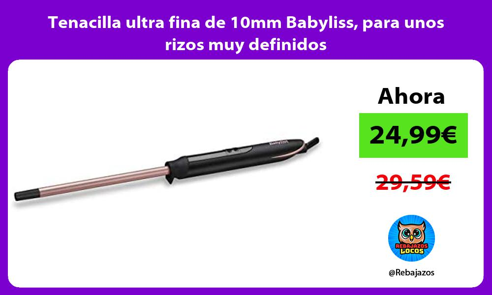 Tenacilla ultra fina de 10mm Babyliss para unos rizos muy definidos