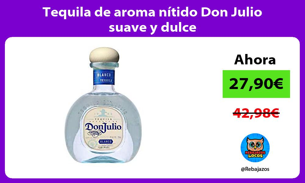 Tequila de aroma nitido Don Julio suave y dulce