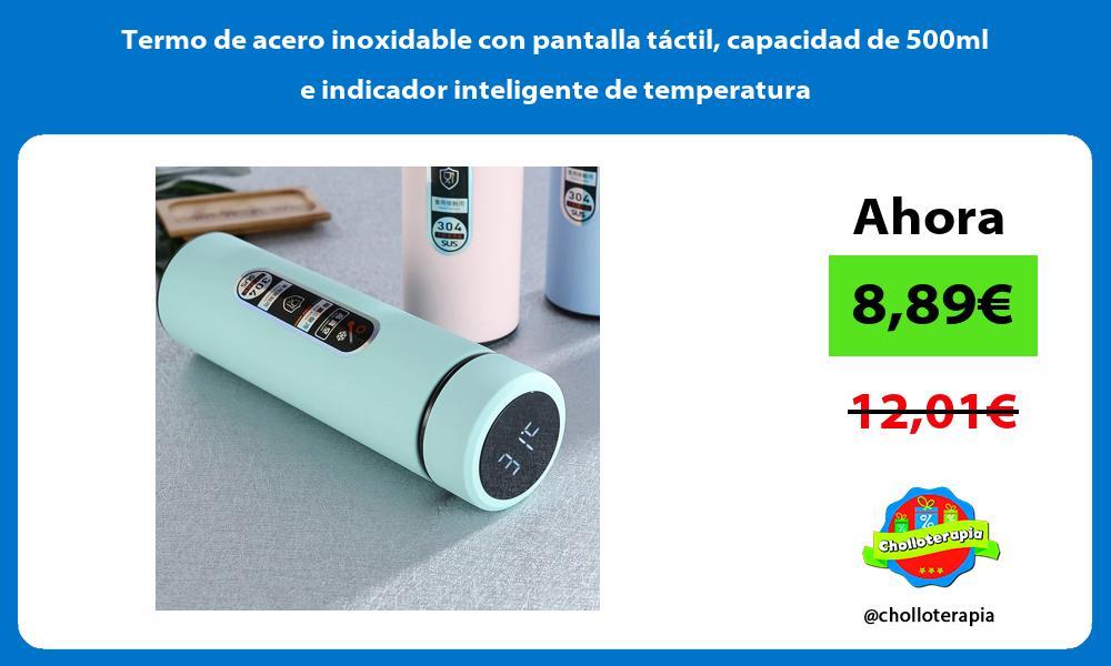 Termo de acero inoxidable con pantalla tactil capacidad de 500ml e indicador inteligente de temperatura
