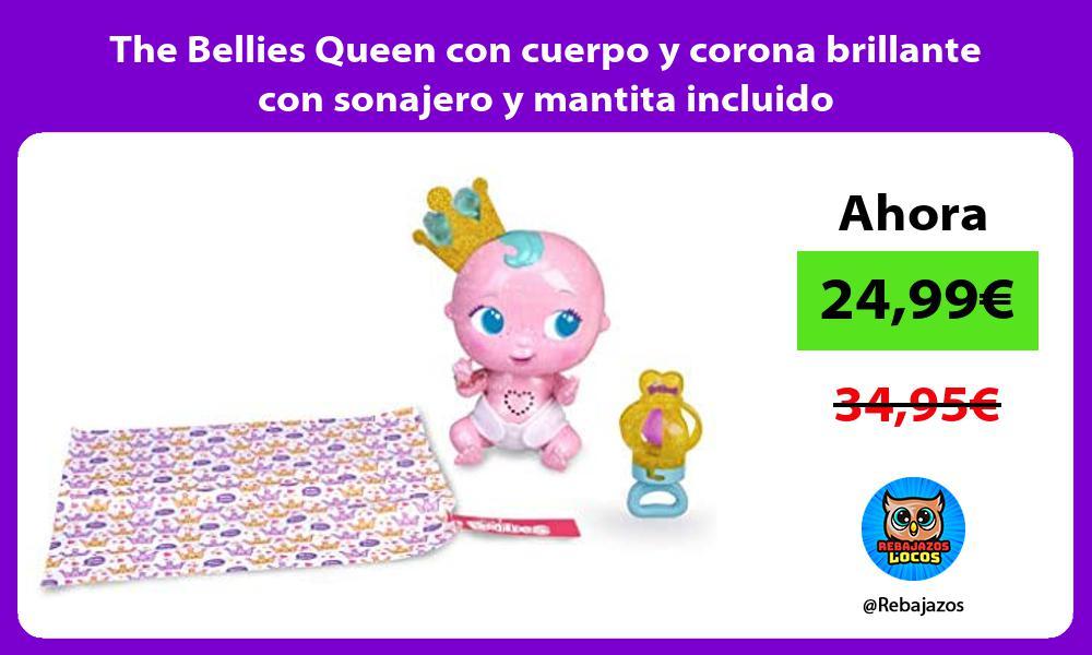 The Bellies Queen con cuerpo y corona brillante con sonajero y mantita incluido