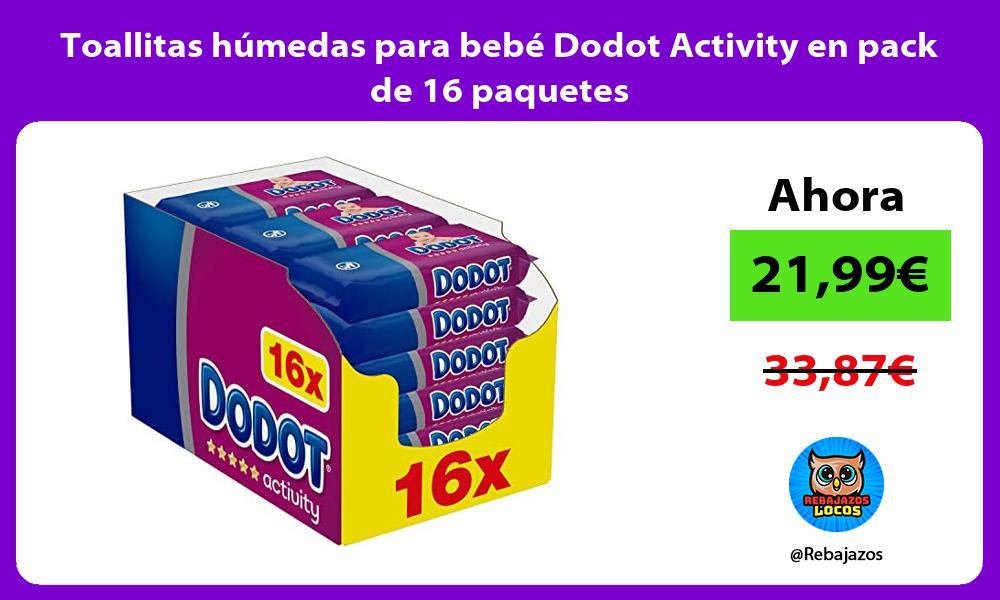 Toallitas humedas para bebe Dodot Activity en pack de 16 paquetes