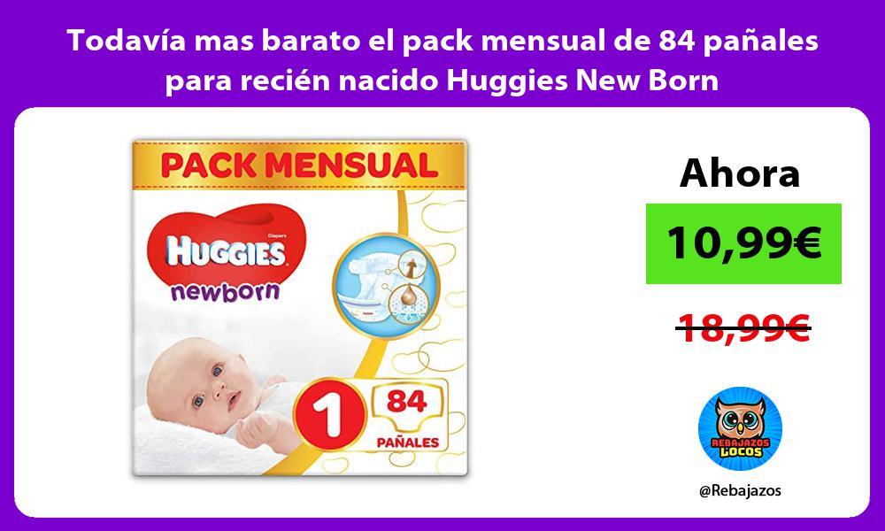 Todavia mas barato el pack mensual de 84 panales para recien nacido Huggies New Born