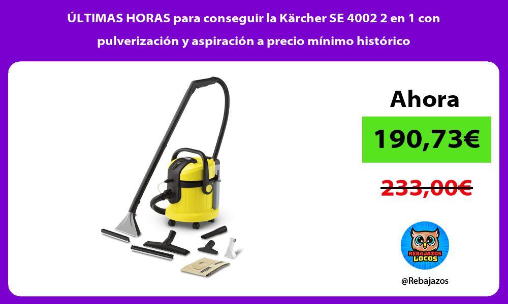 ULTIMAS HORAS para conseguir la Karcher SE 4002 2 en 1 con pulverizacion y aspiracion a precio minimo historico