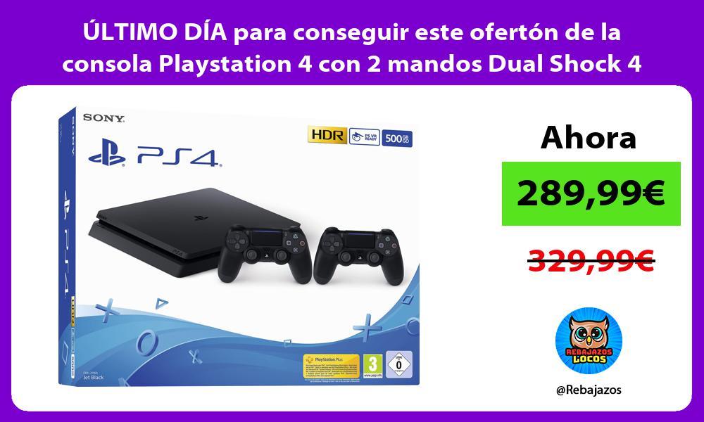 ULTIMO DIA para conseguir este oferton de la consola Playstation 4 con 2 mandos Dual Shock 4