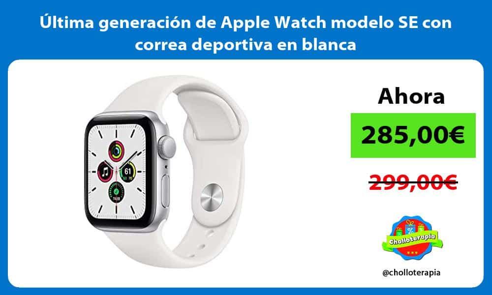 Ultima generacion de Apple Watch modelo SE con correa deportiva en blanca
