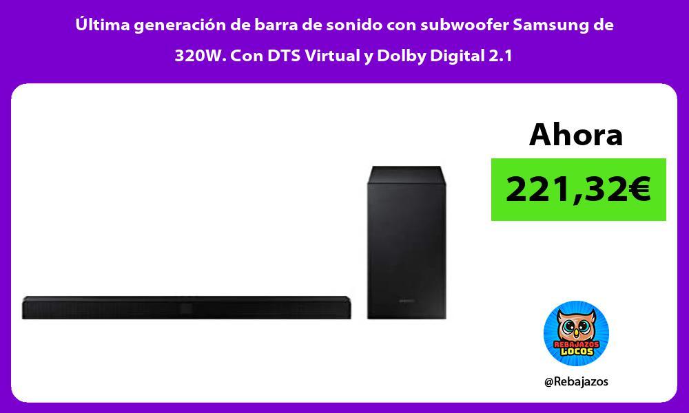 Ultima generacion de barra de sonido con subwoofer Samsung de 320W Con DTS Virtual y Dolby Digital 2 1