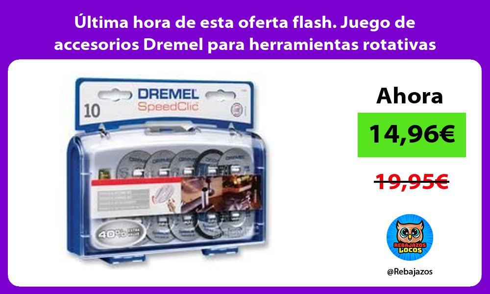 Ultima hora de esta oferta flash Juego de accesorios Dremel para herramientas rotativas