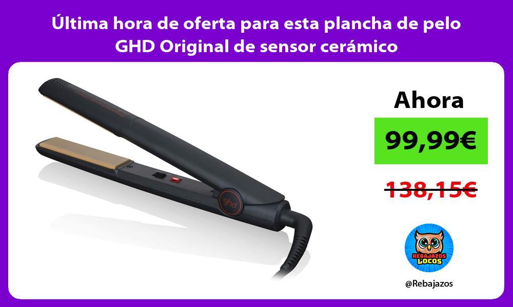 Ultima hora de oferta para esta plancha de pelo GHD Original de sensor ceramico