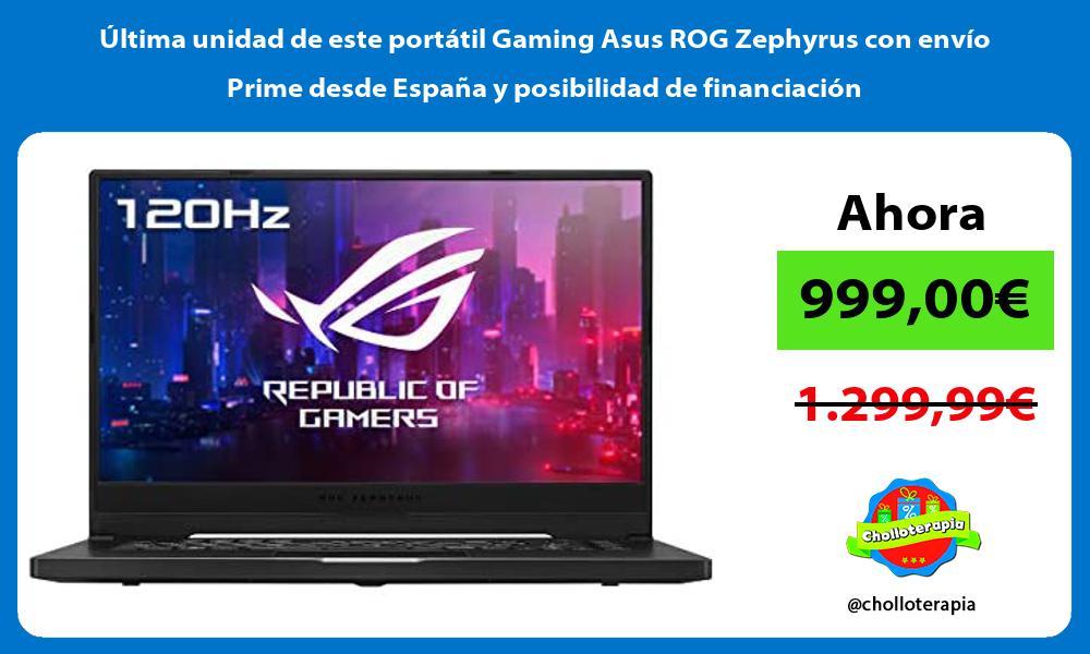 Ultima unidad de este portatil Gaming Asus ROG Zephyrus con envio Prime desde Espana y posibilidad de financiacion