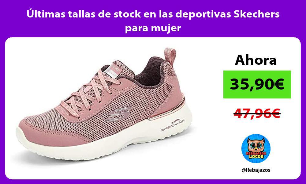 Ultimas tallas de stock en las deportivas Skechers para mujer