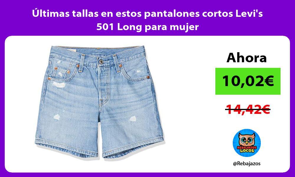 Ultimas tallas en estos pantalones cortos Levis 501 Long para mujer
