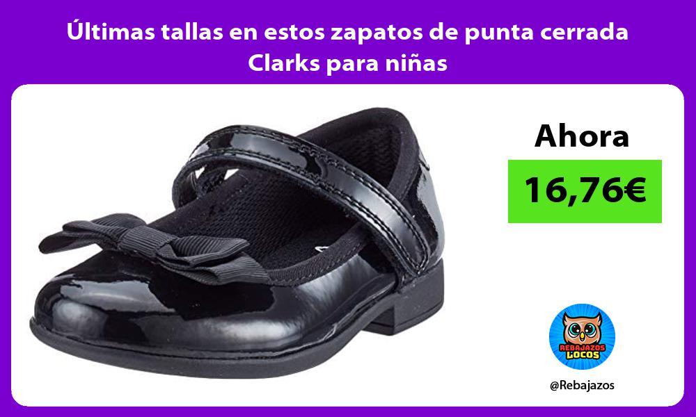 Ultimas tallas en estos zapatos de punta cerrada Clarks para ninas