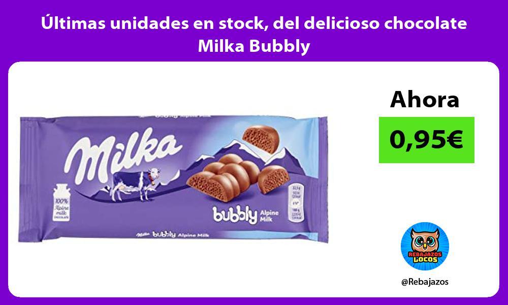 Ultimas unidades en stock del delicioso chocolate Milka Bubbly