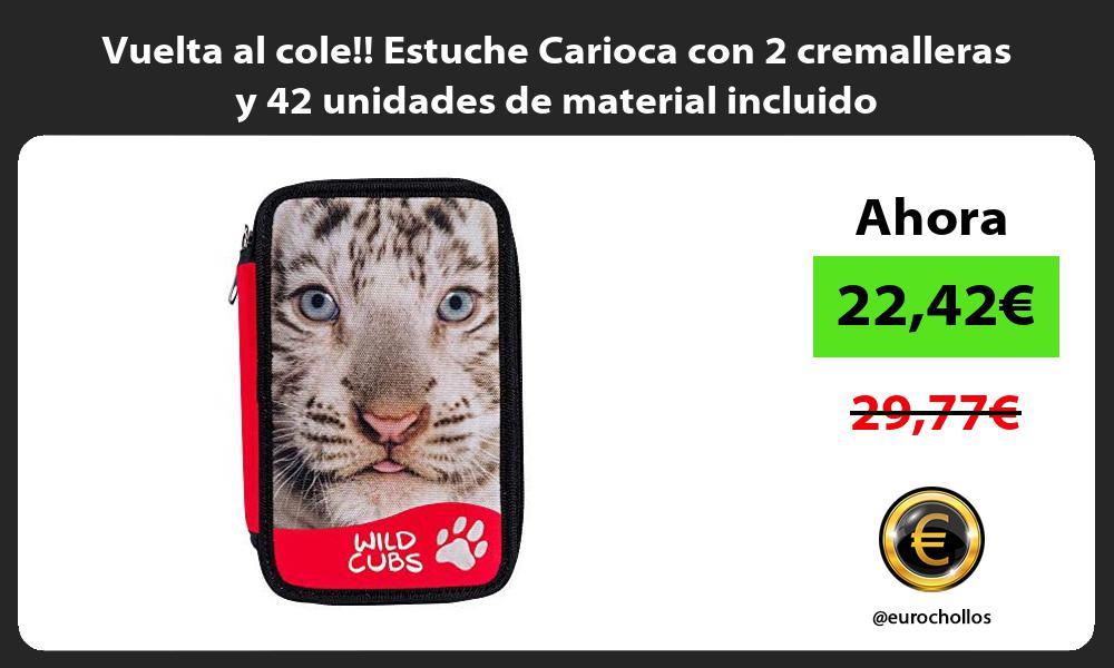 Vuelta al cole Estuche Carioca con 2 cremalleras y 42 unidades de material incluido