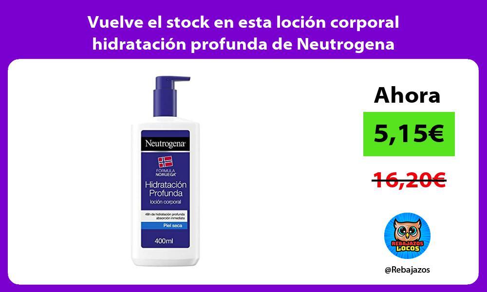 Vuelve el stock en esta locion corporal hidratacion profunda de Neutrogena