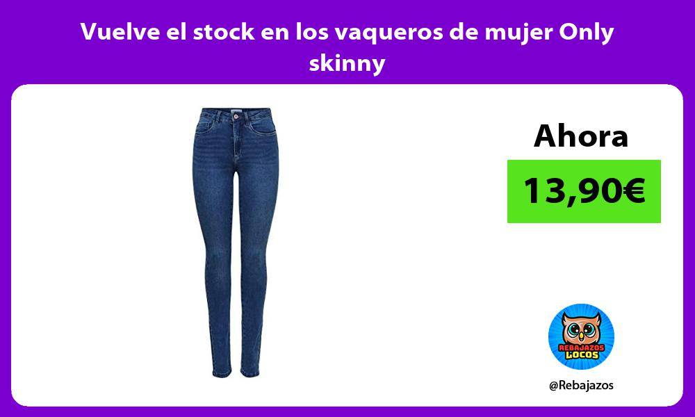 Vuelve el stock en los vaqueros de mujer Only skinny