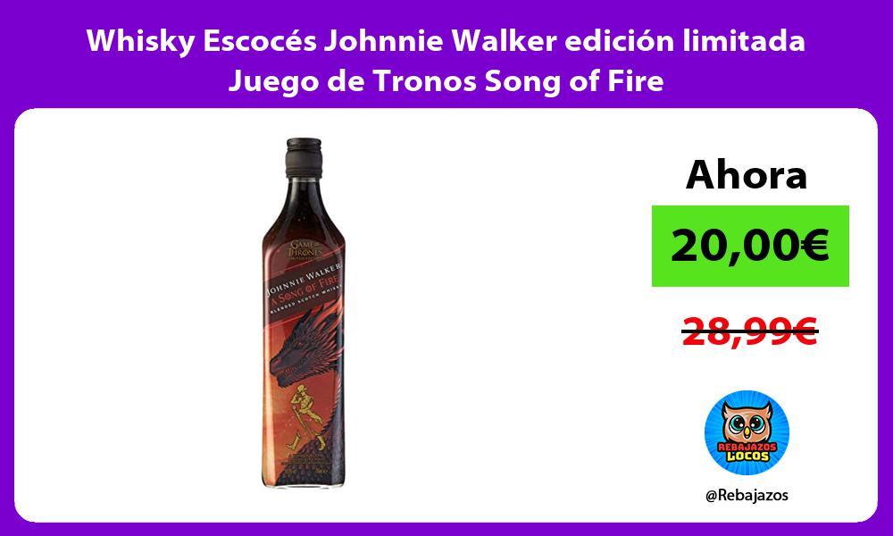 Whisky Escoces Johnnie Walker edicion limitada Juego de Tronos Song of Fire