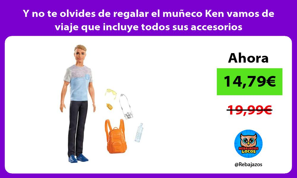 Y no te olvides de regalar el muneco Ken vamos de viaje que incluye todos sus accesorios