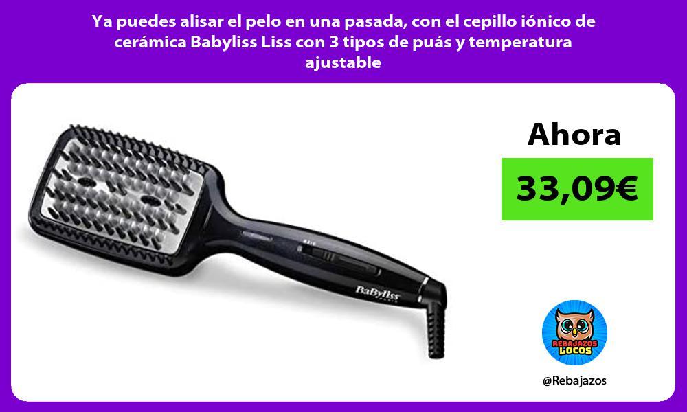 Ya puedes alisar el pelo en una pasada con el cepillo ionico de ceramica Babyliss Liss con 3 tipos de puas y temperatura ajustable