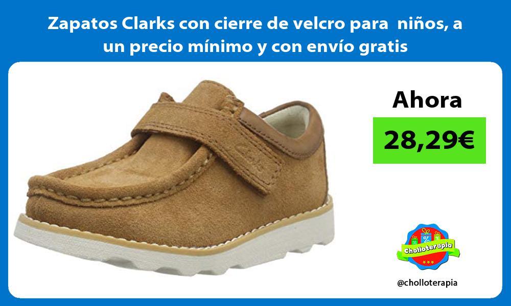 Zapatos Clarks con cierre de velcro para ninos a un precio minimo y con envio gratis