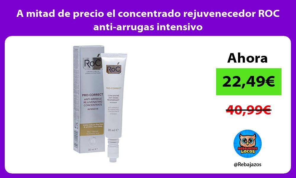 A mitad de precio el concentrado rejuvenecedor ROC anti arrugas intensivo