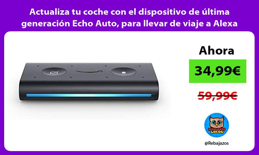 Actualiza tu coche con el dispositivo de ultima generacion Echo Auto para llevar de viaje a Alexa