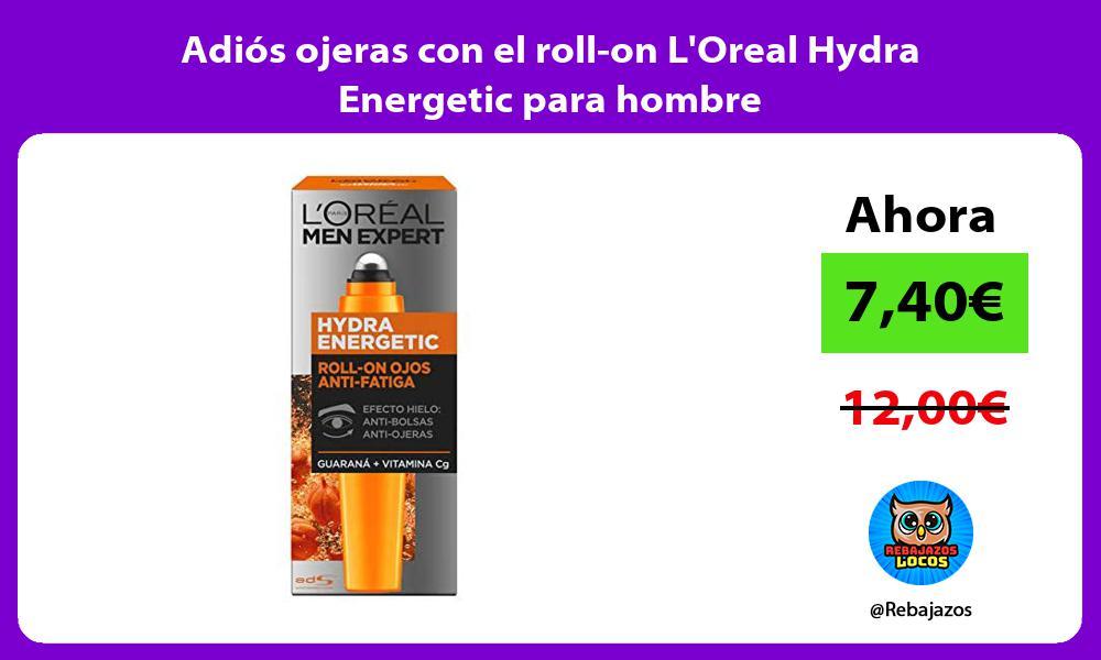 Adios ojeras con el roll on LOreal Hydra Energetic para hombre