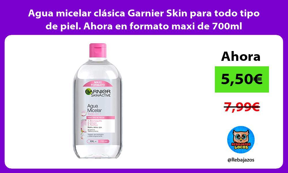 Agua micelar clasica Garnier Skin para todo tipo de piel Ahora en formato maxi de 700ml