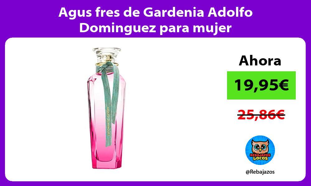 Agus fres de Gardenia Adolfo Dominguez para mujer