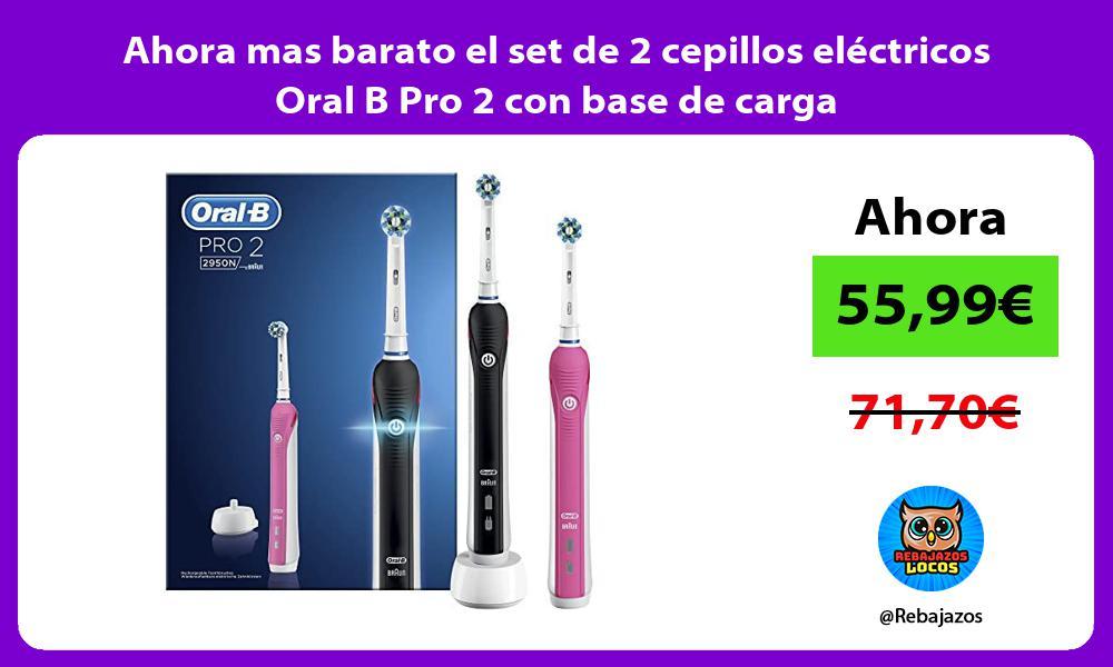 Ahora mas barato el set de 2 cepillos electricos Oral B Pro 2 con base de carga