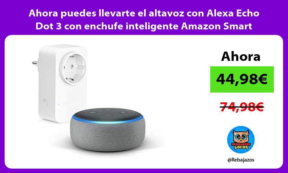 Ahora puedes llevarte el altavoz con Alexa Echo Dot 3 con enchufe inteligente Amazon Smart