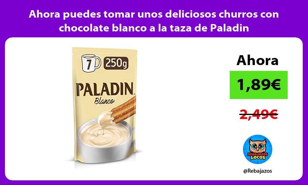 Ahora puedes tomar unos deliciosos churros con chocolate blanco a la taza de Paladin