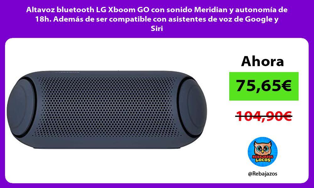 Altavoz bluetooth LG Xboom GO con sonido Meridian y autonomia de 18h Ademas de ser compatible con asistentes de voz de Google y Siri