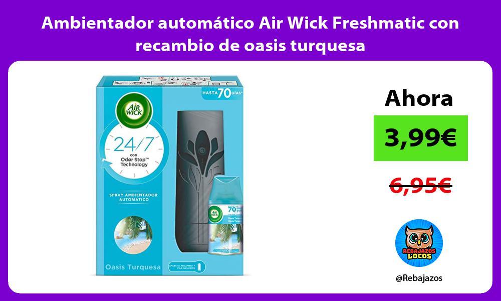 Ambientador automatico Air Wick Freshmatic con recambio de oasis turquesa