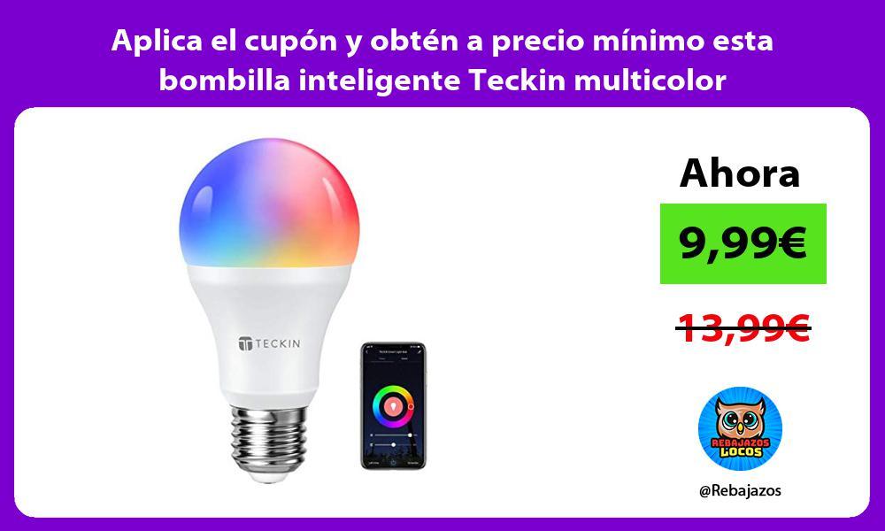 Aplica el cupon y obten a precio minimo esta bombilla inteligente Teckin multicolor