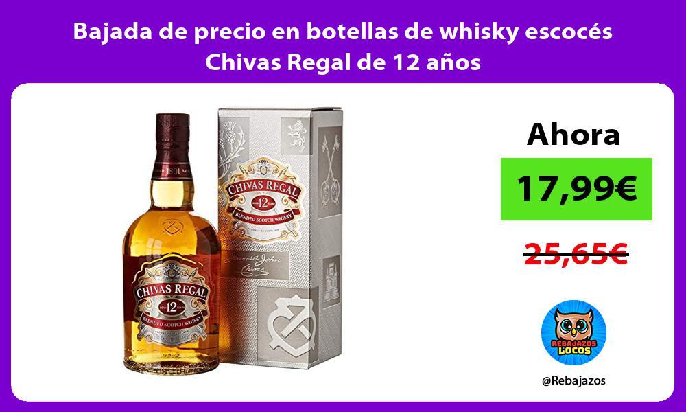 Bajada de precio en botellas de whisky escoces Chivas Regal de 12 anos