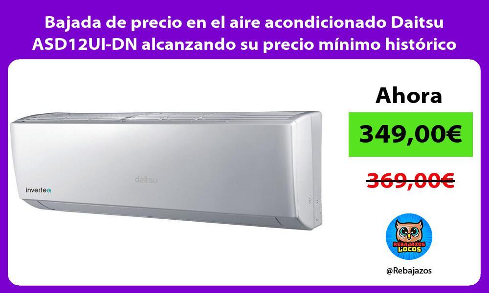 Bajada de precio en el aire acondicionado Daitsu ASD12UI DN alcanzando su precio minimo historico