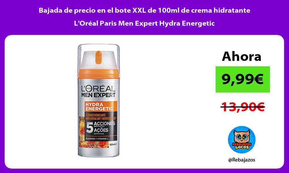 Bajada de precio en el bote XXL de 100ml de crema hidratante LOreal Paris Men Expert Hydra Energetic