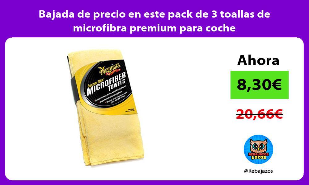 Bajada de precio en este pack de 3 toallas de microfibra premium para coche