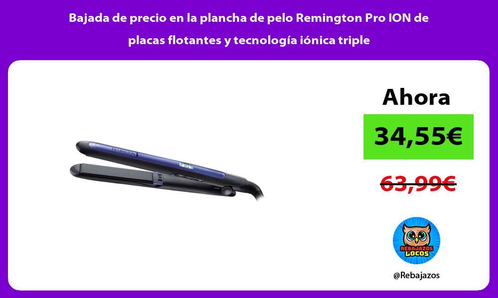 Bajada de precio en la plancha de pelo Remington Pro ION de placas flotantes y tecnologia ionica triple