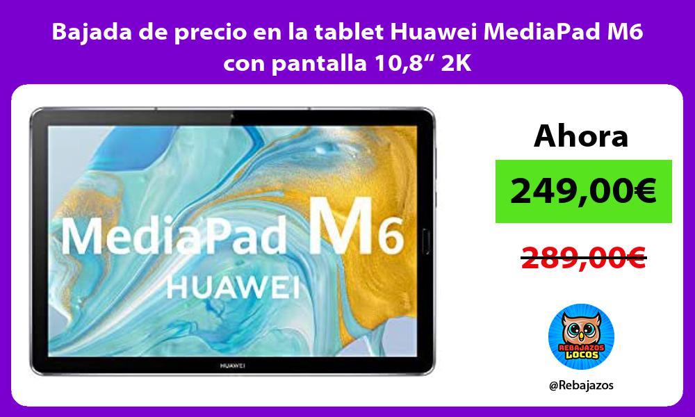 Bajada de precio en la tablet Huawei MediaPad M6 con pantalla 108 2K