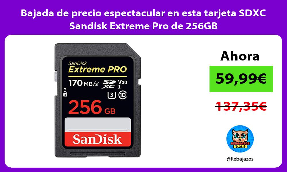 Bajada de precio espectacular en esta tarjeta SDXC Sandisk Extreme Pro de 256GB