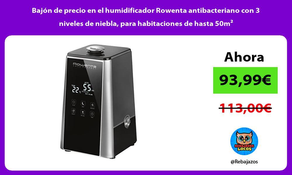 Bajon de precio en el humidificador Rowenta antibacteriano con 3 niveles de niebla para habitaciones de hasta 50m²