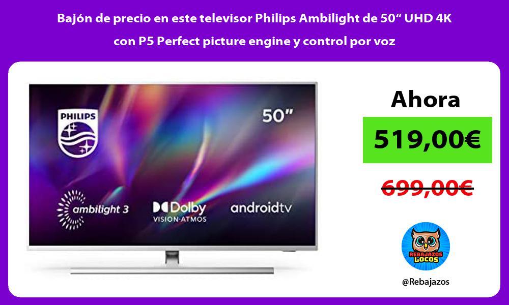 Bajon de precio en este televisor Philips Ambilight de 50 UHD 4K con P5 Perfect picture engine y control por voz
