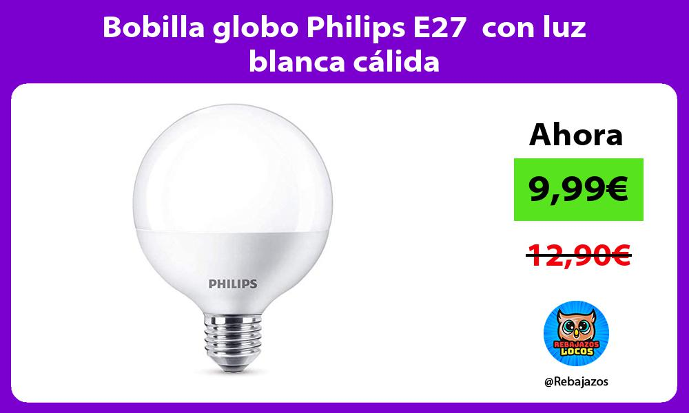 Bobilla globo Philips E27 con luz blanca calida